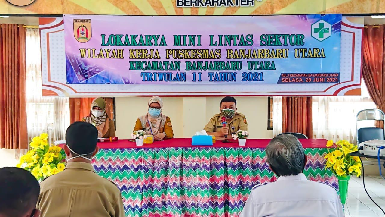 Lokakarya Mini Lintas Sektor tingkat Kecamatan Banjarbaru Utara triwulan II tahun 2021